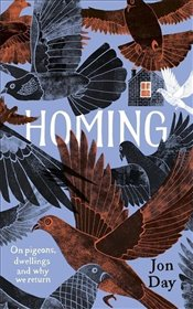 Homing : On Pigeons, Dwellings and Why We Return - Day, Jon