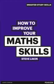 How to Improve your Maths Skills - Lakin, Steve