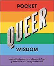Pocket Queer Wisdom: Inspirational Quotes and Wise Words from Queer Heroes Who Changed the World -