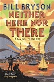Neither Here, Nor There : Travels in Europe  - Bryson, Bill