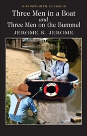 Three Men in a Boat & Three Men on the Bummel - Jerome, Jerome K.