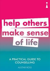 Practical Guide to Counselling : Help Others Make Sense of Life (Practical Guides) - Ross, Alistair