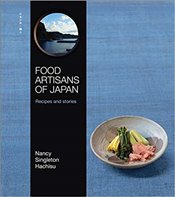 Food Artisans of Japan : Who They Are, Why They Inspire, And What They Create - Singleton Hachisu, Nancy
