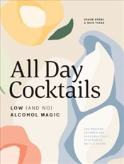 All Day Cocktails : Low And No Alcohol Magic - Byrne, Shaun