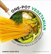 One Pot Vegetarian : Easy Veggie Meals in Just One Pot! - Fauda-Role, Sabrina
