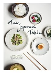 Japanese Table : Small Plates for Simple Meals - Hellsten, Sofia