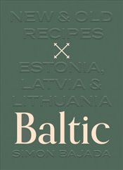 Baltic : New and Old Recipes from Estonia, Latvia and Lithuania - Bajada, Simon