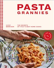 Pasta Grannies : The Official Cookbook: The Secrets of Italys Best Home Cooks - Bennison, Vicky