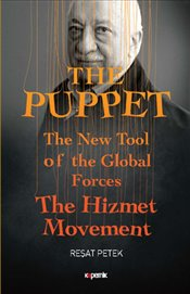 Puppet : The New Tool of the Global Forces The Hizmet Movement : Ciltli - Petek, Reşat