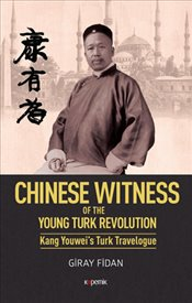 Chinese Witness : Of the Young Turk Revolution Kang Youwei's Turk Travelogue : Ciltli - Fidan, Giray