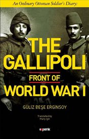 Gallipoli Front of World War 1 : An Ordinary Ottoman Soldier's Diary : Ciltli - Erginsoy, Güliz Beşe