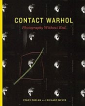 Contact Warhol : Photography Without End - Phelan, Peggy