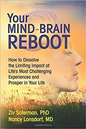 Your Mind-Brain Reboot: How to Dissolve the Limiting Impact of Lifes Most Challenging Experiences a - Soferman, Ziv