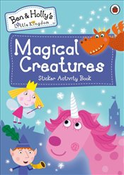 Ben and Hollys Little Kingdom : Magical Creatures Sticker Activity Book -