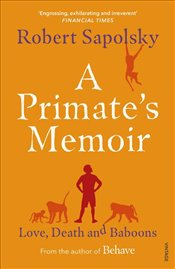 Primates Memoir: Love, Death and Baboons - Sapolsky, Robert M