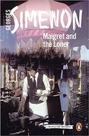 Maigret and the Loner : Inspector Maigret 73 - Simenon, Georges