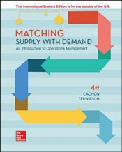 Matching Supply with Demand 4e : An Introduction to Operations Management - Cachon, Gerard