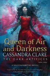 Queen of Air and Darkness : The Dark Artifices Book 3 - Clare, Cassandra