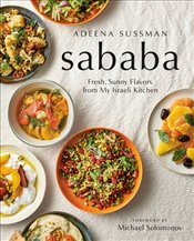 Sababa : Fresh, Sunny Flavors From My Israeli Kitchen - Sussman, Adeena