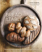 Bread on the Table : Recipes for Making and Enjoying Europes Most Beloved Breads : A Baking Book - Norman, David