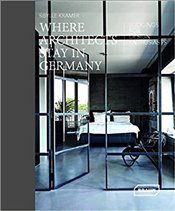 Where Architects Stay in Germany : Lodgings for Design Enthusiasts - Kramer, Sibylle