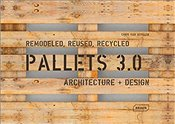 Pallets 3.0. Remodeled, Reused, Recycled : Architecture + Design - Van Uffelen, Chris