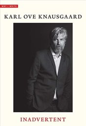 Inadvertent : Why I Write Series Book 2  - Knausgaard, Karl Ove
