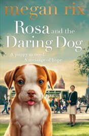 Rosa and The Marching Puppy - Rix, Megan
