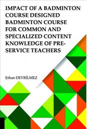 Impact Of A Badminton Course Designed Badminton Course For Common And Specialized Content Knowledge  - Devrilmez, Erhan