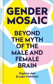 Gender Mosaic : Beyond the Myth of the Male and Female Brain - Joel, Daphna