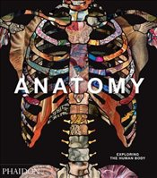 Anatomy : Exploring the Human Body - Phaidon Editors