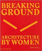 Breaking Ground : Architecture by Women - Hall, Jane