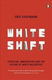 Whiteshift : Populism, Immigration and the Future of White Majorities - Kaufmann, Eric