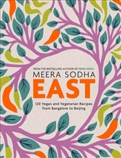 East : 120 Vegetarian and Vegan Recipes from Bangalore to Beijing - Sodha, Meera