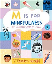 M is for Mindfulness : An Alphabet Book of Calm - Suzuki, Carolyn