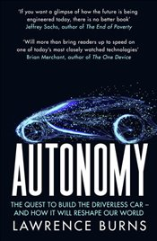 Autonomy : The Quest to Build the Driverless Car and How it Will Reshape Our World - Burns, Lawrence D.