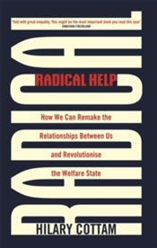 Radical Help : How We Can Remake The Relationships Between Us And Revolutionise The Welfare State - Cottam, Hilary