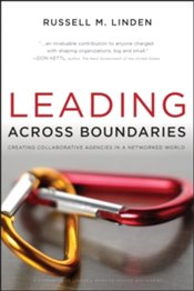 Leading Across Boundaries : Creating Collaborative Agencies In A Networked World - Linden, Russell M.