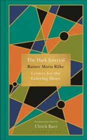 Dark Interval : Letters On Loss, Grief And Transformation - Rilke, Rainer Maria