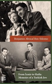 From Izmir to Haifa : Memoirs of a Turkish Jew - Shlomo, Benjamin Abouaf Ben