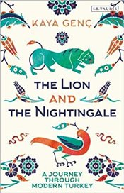 Lion And The Nightingale : A Journey Through Modern Turkey - Genç, Kaya