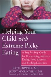 Helping Your Child With Extreme Picky Eating - Rowell, Katja