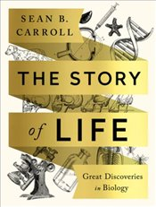 Story of Life : Great Discoveries in Biology - Carroll, Sean B.