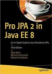 Pro JPA 2 In Java EE 8 : An In-Depth Guide To Java Persistence Apis -