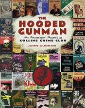 Hooded Gunman : An Illustrated History of Collins Crime Club - Curran, John