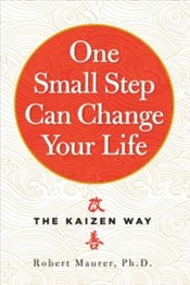 One Small Step Can Change Your Life : The Kaizen Way - Maurer, Robert