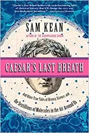 Caesars Last Breath: And Other True Tales Of History, Science, And The Sextillions Of Molecules In  - Kean, Sam