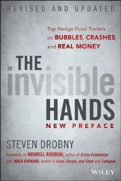 Invisible Hands : Top Hedge Fund Traders On Bubbles, Crashes, And Real Money - Drobny, Steven