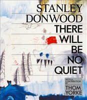 Stanley Donwood : There Will Be No Quiet - Donwood, Stanley