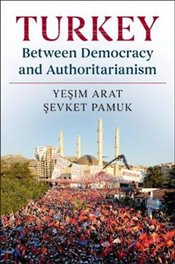 Turkey Between Democracy And Authoritarianism - Arat, Yeşim